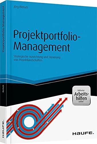 Projektportfolio-Management - inkl. Arbeitshilfen online: Jörg Rietsch