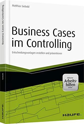 Business Cases im Controlling - inkl. Arbeitshilfen online: Matthias Siebold