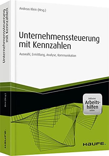 Unternehmenssteuerung mit Kennzahlen - inkl. Arbeitshilfen online: Andreas Klein