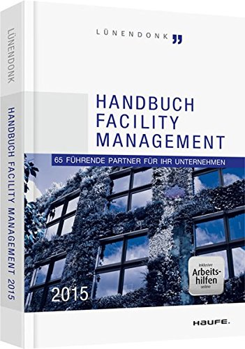 Handbuch Facility Management 2015 - inkl. Arbeitshilfen online: Thomas Lünendonk