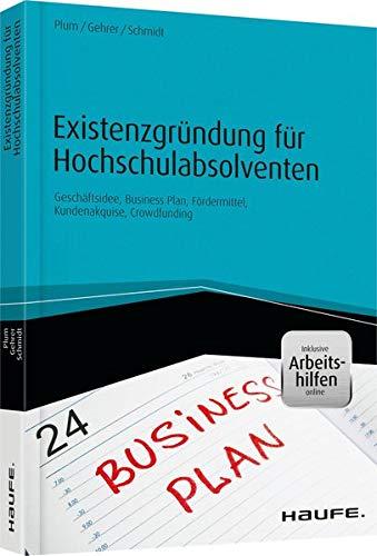 Existenzgründung für Hochschulabsolventen - inkl. Arbeitshilfen online: Bernhard Plum; Michael