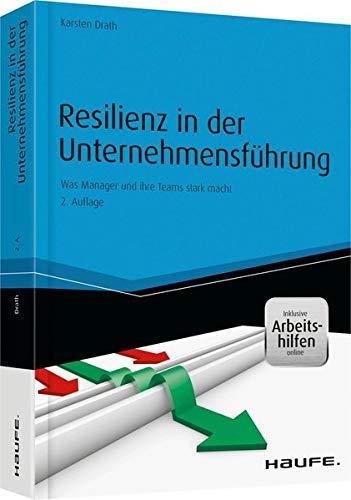Resilienz in der Unternehmensfuhrung: Was Manager und ihre Teams stark macht: Karsten Drath