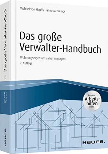 Das groe Verwalter-Handbuch - inkl. Arbeitshilfen online: Wohnungseigentum sicher managen: Michael ...