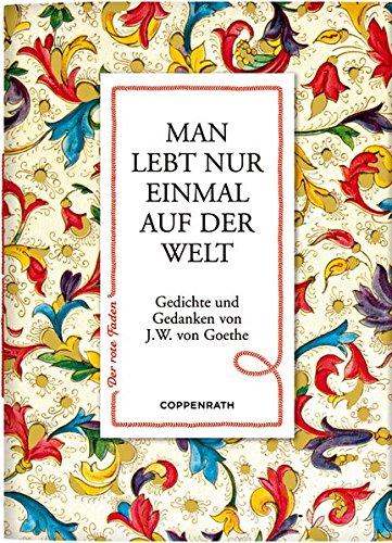 Man lebt nur einmal auf der Welt: Goethe, Johann W.