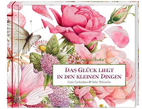 9783649621096: Das Gl�ck liegt in den kleinen Dingen: Gute Gedanken & liebe W�nsche