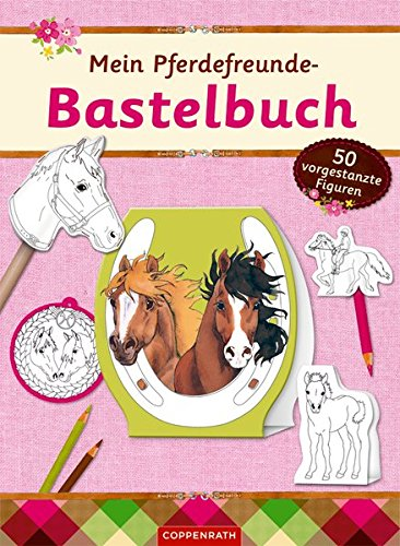 Mein Pferdefreunde-Bastelbuch: 50 vorgestanzte Figuren zum Ausmalen: Coppenrath
