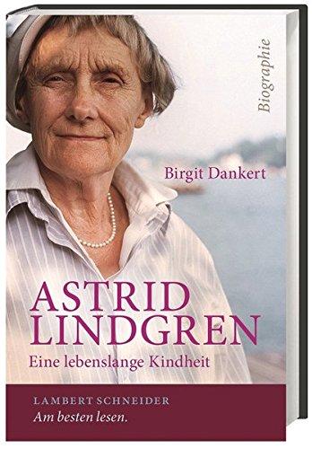 Astrid Lindgren Biographie. Eine lebenslange Kindheit - Birgit Dankert