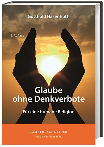9783650400529: Glaube ohne Denkverbote: F�r eine humane Religion