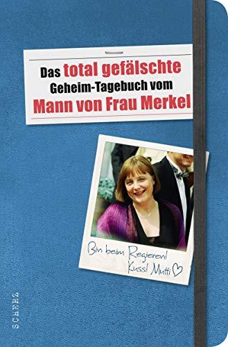 Das total gefälschte Geheim-Tagebuch vom Mann von Frau Merkel (Populäres Sachbuch) - N. N.