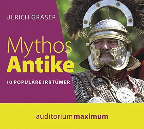 Mythos Antike 10 populäre Irrtümer: Ulrich, Graser und