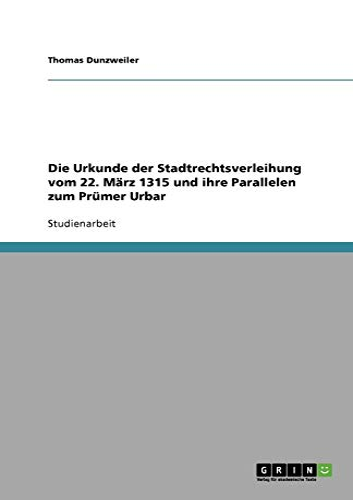 9783656002543: Die Urkunde der Stadtrechtsverleihung vom 22. M�rz 1315 und ihre Parallelen zum Pr�mer Urbar