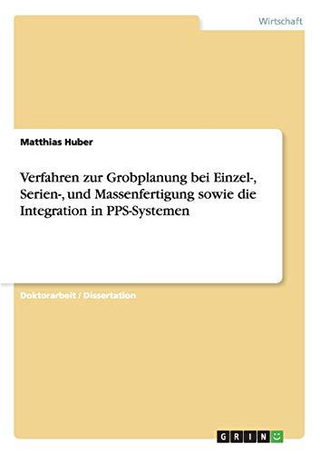 Verfahren zur Grobplanung bei Einzel-, Serien-, und Massenfertigung sowie die Integration in ...