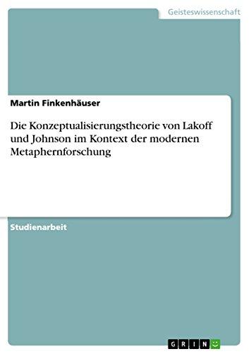 Die Konzeptualisierungstheorie Von Lakoff Und Johnson Im Kontext Der Modernen Metaphernforschung: ...