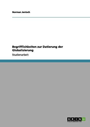 Begrifflichkeiten Zur Datierung Der Globalisierung: Norman Jentsch
