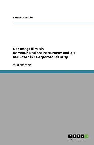 9783656017967: Der Imagefilm ALS Kommunikationsinstrument Und ALS Indikator Fur Corporate Identity (German Edition)
