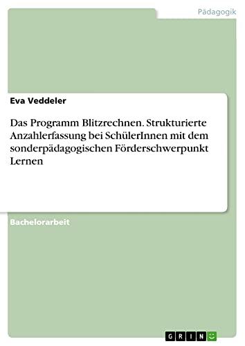 9783656020516: Das Programm Blitzrechnen. Strukturierte Anzahlerfassung bei SchülerInnen mit dem sonderpädagogischen Förderschwerpunkt Lernen (German Edition)