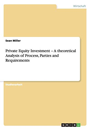 9783656020738: Private Equity Investment - A theoretical Analysis of Process, Parties and Requirements (German Edition)