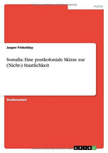 Somalia: Eine Postkoloniale Skizze Zur (Nicht-) Staatlichkeit: Jasper Finkeldey