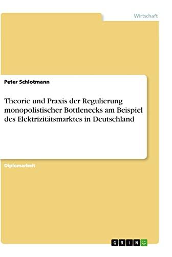 Theorie Und Praxis Der Regulierung Monopolistischer Bottlenecks Am Beispiel Des ...