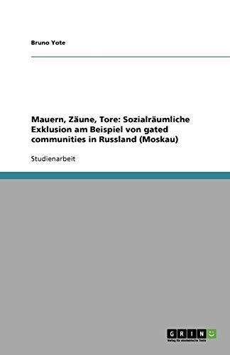 9783656029342: Mauern, Zäune, Tore: Sozialräumliche Exklusion am Beispiel von gated communities in Russland (Moskau)