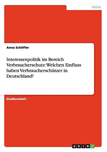 Interessenpolitik Im Bereich Verbraucherschutz: Welchen Einfluss Haben Verbraucherschutzer in ...