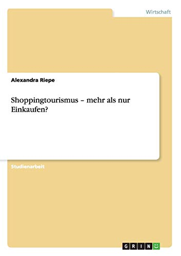 Shoppingtourismus - Mehr ALS Nur Einkaufen?: Alexandra Riepe