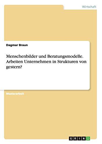 9783656039013: Menschenbilder Und Beratungsmodelle. Arbeiten Unternehmen in Strukturen Von Gestern?
