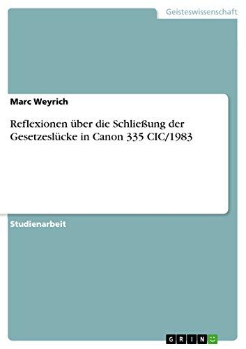 Reflexionen Uber Die Schliessung Der Gesetzeslucke in Canon 335 CIC1983: Marc Weyrich