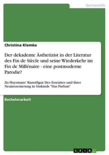 Der Dekadente Asthetizist in Der Literatur Des Fin de Siecle Und Seine Wiederkehr Im Fin de ...