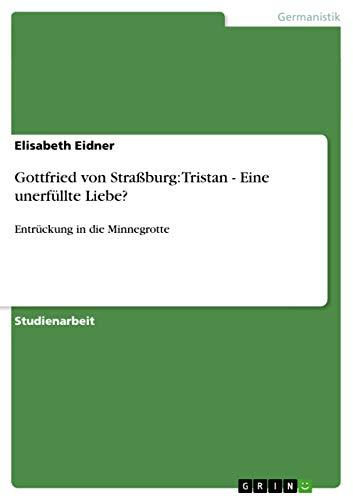 9783656046905: Gottfried Von Strassburg: Tristan - Eine Unerfullte Liebe? (German Edition)