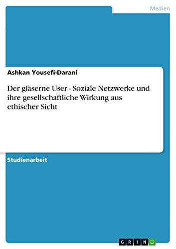 9783656049494: Der gl�serne User - Soziale Netzwerke und ihre gesellschaftliche Wirkung aus ethischer Sicht