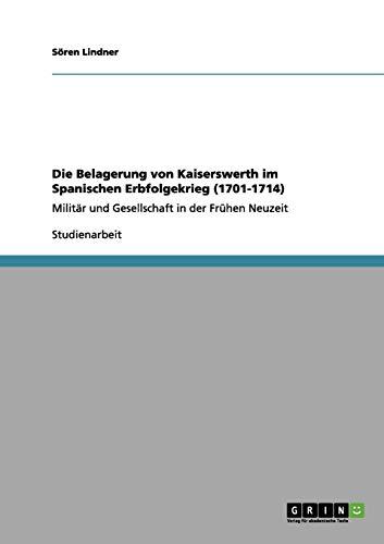 9783656055563: Die Belagerung von Kaiserswerth im Spanischen Erbfolgekrieg (1701-1714)