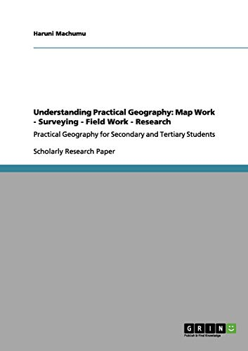 9783656055938: Understanding Practical Geography: Map Work - Surveying - Field Work - Research