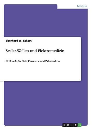 9783656057345: Scalar-Wellen und Elektromedizin: Heilkunde, Medizin, Pharmazie und Zahnmedizin