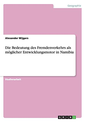 9783656057758: Die Bedeutung des Fremdenverkehrs als möglicher Entwicklungsmotor in Namibia (German Edition)