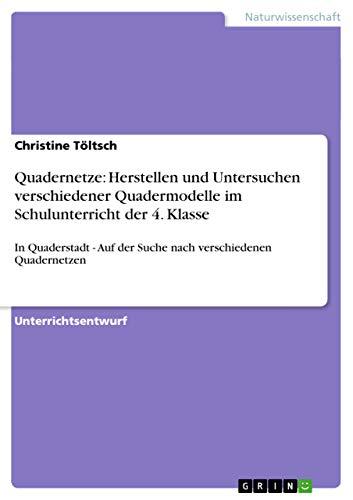 9783656058779: Quadernetze: Herstellen und Untersuchen verschiedener Quadermodelle im Schulunterricht der 4. Klasse (German Edition)