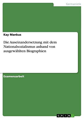 9783656060123: Die Auseinandersetzung mit dem Nationalsozialismus anhand von ausgew�hlten Biographien