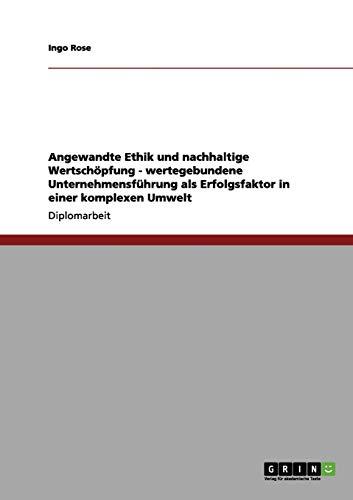 9783656062714: Angewandte Ethik und nachhaltige Wertschöpfung - wertegebundene Unternehmensführung als Erfolgsfaktor in einer komplexen Umwelt