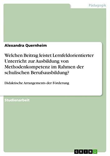 Welchen Beitrag Leistet Lernfeldorientierter Unterricht Zur Ausbildung Von Methodenkompetenz Im ...