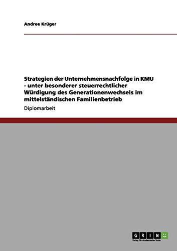 9783656064138: Strategien der Unternehmensnachfolge in KMU. Steuerrechtliche Würdigung des Generationenwechsels im mittelständischen Familienbetrieb