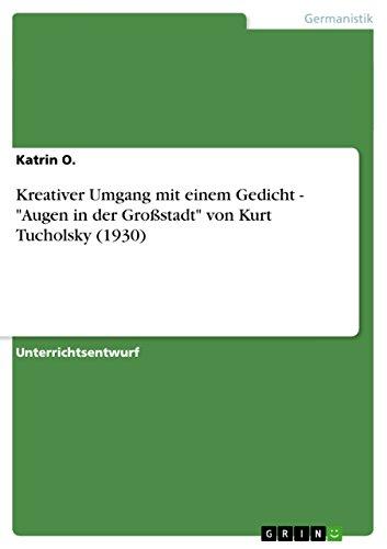 Kreativer Umgang Mit Einem Gedicht - Augen in Der Grossstadt Von Kurt Tucholsky (1930): Katrin O