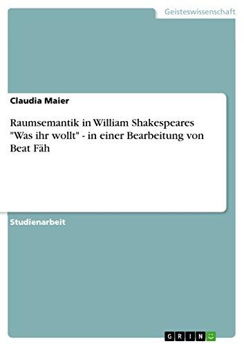 Raumsemantik in William Shakespeares Was Ihr Wollt - In Einer Bearbeitung Von Beat Fah: Claudia ...