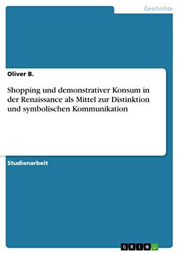 9783656066811: Shopping und demonstrativer Konsum in der Renaissance als Mittel zur Distinktion und symbolischen Kommunikation