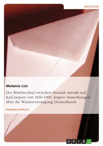 9783656068099: Der Briefwechsel zwischen Hannah Arendt und Karl Jaspers von 1926-1969. Jaspers Anmerkungen über die Wiedervereinigung Deutschlands