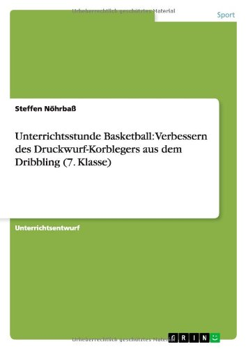 Unterrichtsstunde Basketball: Verbessern Des Druckwurf-Korblegers Aus Dem Dribbling (7. Klasse): ...