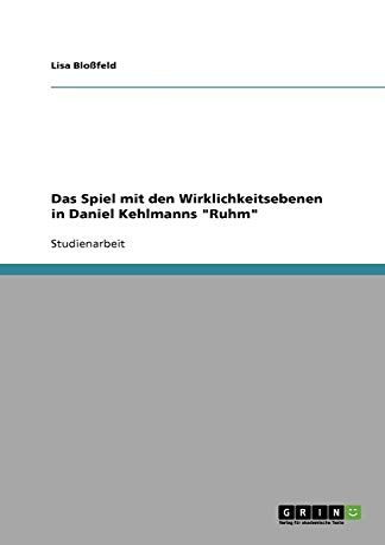 """Das Spiel mit den Wirklichkeitsebenen in Daniel Kehlmanns """"Ruhm"""": Lisa Bloßfeld"""