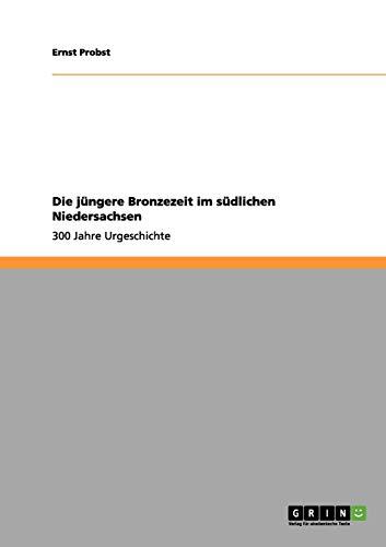 Die Jungere Bronzezeit Im Sudlichen Niedersachsen: Ernst Probst