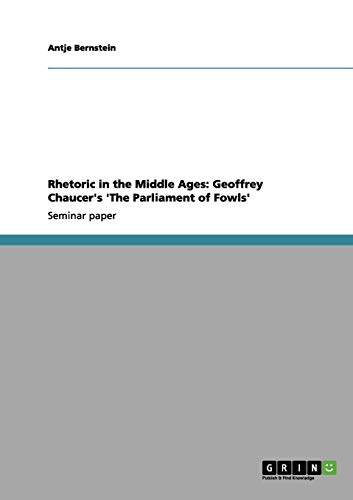 9783656071402: Rhetoric in the Middle Ages: Geoffrey Chaucer's 'The Parliament of Fowls'