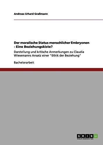 Der Moralische Status Menschlicher Embryonen - Eine Beziehungskiste?: Andreas Erhard Gra Mann