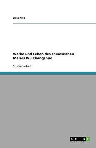 9783656075400: Werke und Leben des chinesischen Malers Wu Changshuo (German Edition)